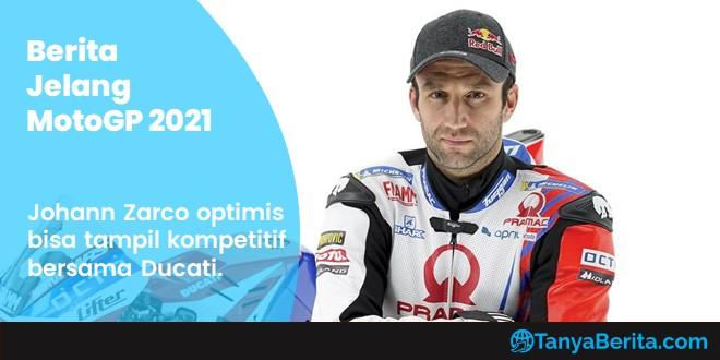 Berita Jelang MotoGP 2021 Johann Zarco Optimis Bisa Tampil Kompetitif Bersama Ducati