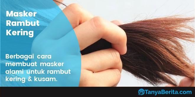 Cara Membuat Masker untuk Rambut Kering dari Bahan Alami, Ampuh dan Mudah Digunakan