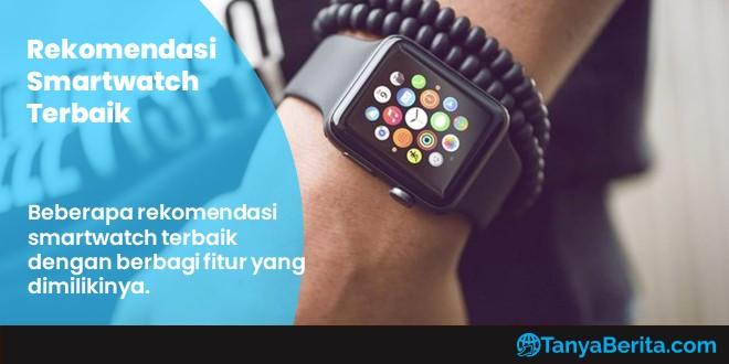 Rekomendasi Smartwatch Terbaik Harga Mulai 2 Jutaan