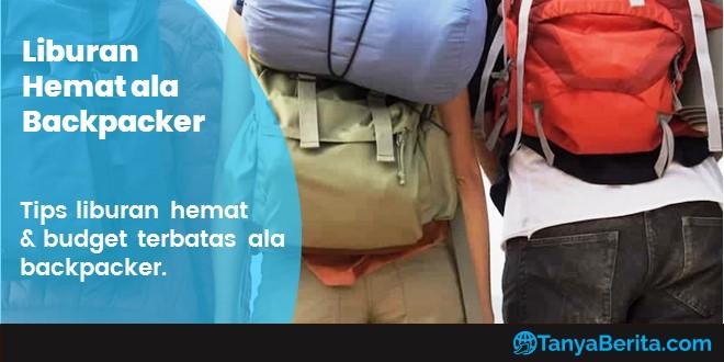 Tips Liburan Hemat ala Backpacker, Tiket Transportasi dan Hotel Murah