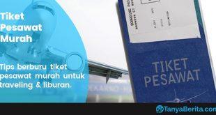 Tips Mendapatkan Tiket Pesawat Murah untuk Traveling dan Liburan