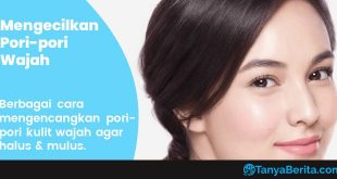 Tips Mengencangkan Pori pori Besar agar Kulit Wajah menjadi Halus Mulus