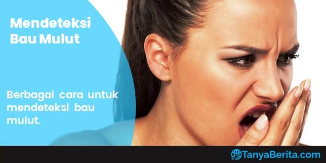 Cara Mendeteksi Bau Mulut dengan Mudah yang Mungkin Saja Anda Mengalaminya