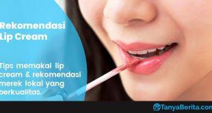 Tips Menggunakan Lip Cream Matte Anti Bibir Kering dan Rekomendasi Merek Lokal Berkualitas